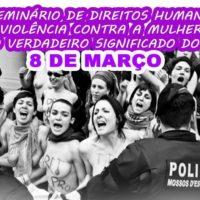 Seminário – Direitos humanos e violência contra mulheres: O 8 de março e seu real significado