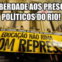 Imediata libertação dos presos políticos do Rio