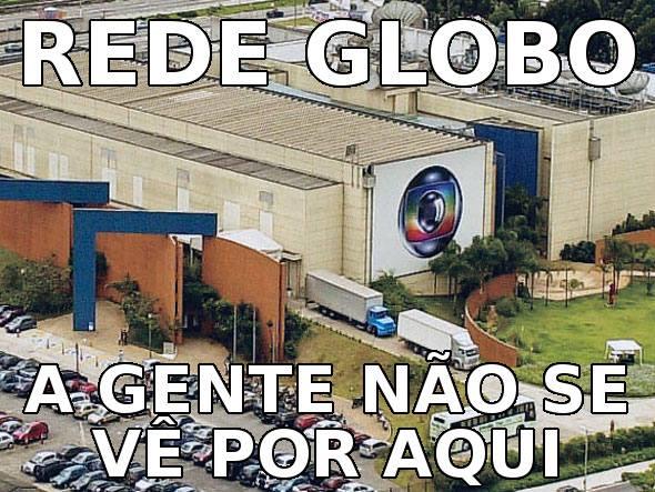 Globo: a gente não se vê por aqui!