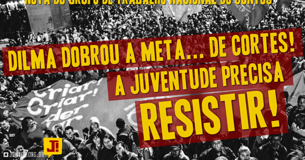 Dilma dobrou a meta… de cortes. A juventude precisa resistir!