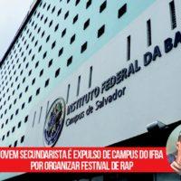 Autoritarismo no IFBA: jovem expulso por organizar festival de rap
