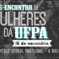 Pré-encontro de mulheres da UFPA: seguir na luta por mais direitos