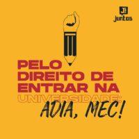Pelo direito de entrar na universidade: Adia, MEC!