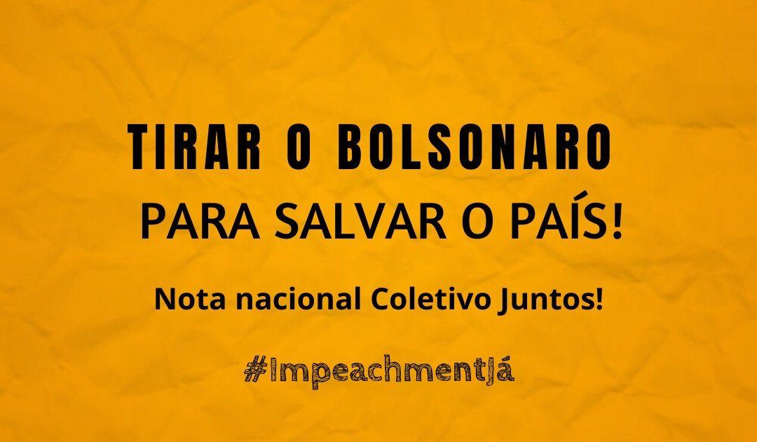 Tirar o Bolsonaro para salvar o Brasil!