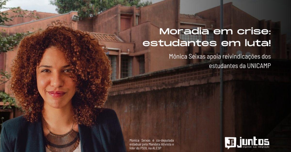 Moradia em crise: estudantes em luta! Mônica Seixas apoia reivindicações dos estudantes da UNICAMP