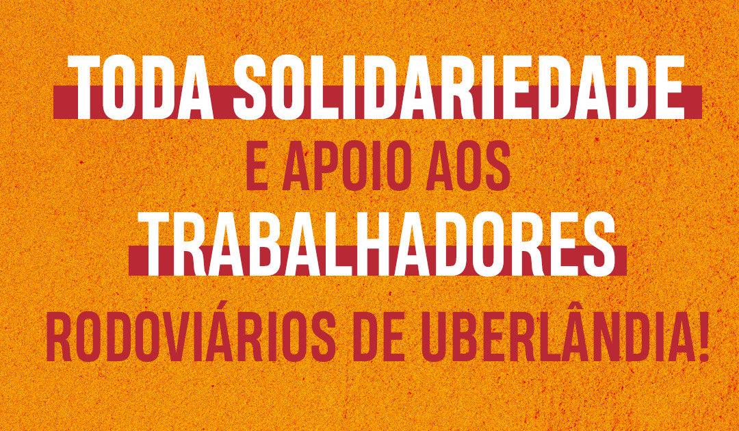 Todo apoio a greve de rodoviários de Uberlândia!