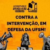 Nota do Juntos! Não à intervenção, em defesa da UFSM!